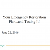 REMDC 2016 Presentation: Your Emergency Restoration Plan… and Testing it!